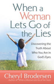 When a Woman Lets Go of the Lies: Discovering the Truth About Who You Are in God's Eyes - eBook  -     By: Cheryl Brodersen