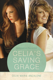 Celia's Saving Grace: Redemption Revisited - eBook  -     By: Celia Marie Anzalone