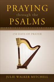 Praying through the Psalms: 150 Days of Prayer - eBook  -     By: Julie Walker Mitchell
