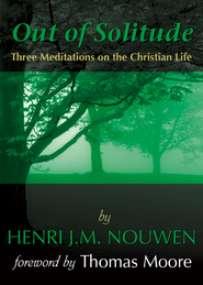 Out of Solitude: Three Meditations on the Christian Life - eBook  -     By: Henri J.M. Nouwen