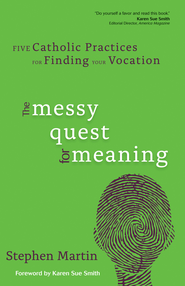 The Messy Quest for Meaning: Five Catholic Practices for Finding Your Vocation - eBook  -     By: Stephen Martin