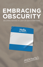 Embracing Obscurity - eBook  -     By: Anonymous