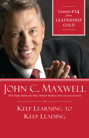 Chapter 14: Keep Learning To Keep Leading - eBook  -     By: John C. Maxwell