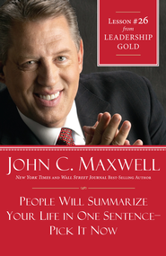 Chapter 26: People Will Summarize Your Life In One Sentence-Pick It Now - eBook  -     By: John C. Maxwell