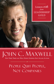 Chapter 16: People Quit People, Not Companies - eBook  -     By: John Maxwell