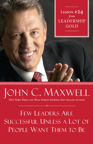 Chapter 24: Few Leaders Are Successful Unless A Lot Of People Want Them To Be - eBook  -     By: John C. Maxwell