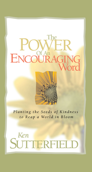 Power of an Encouraging Word, The: Planting the Seeds of Kindness to Reap a World in Bloom - eBook  -     By: Ken Sutterfield