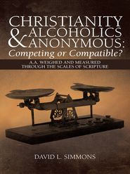 Christianity and Alcoholics Anonymous: Competing or Compatible?: A.A. Weighed and Measured Through the Scales of Scripture - eBook  -     By: David Simmons