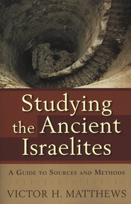 Studying the Ancient Israelites: A Guide to Sources and Methods - eBook  -     By: Victor H. Matthews