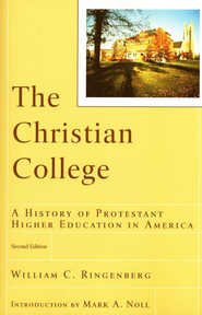 Christian College, The: A History of Protestant Higher Education in America - eBook  -     By: William C. Ringenberg