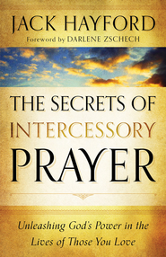 Secrets of Intercessory Prayer, The: Unleashing God's Power in the Lives of Those You Love - eBook  -     By: Jack Hayford
