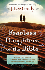 Fearless Daughters of the Bible: What You Can Learn from 22 Women Who Challenged Tradition, Fought Injustice and Dared to Lead - eBook  -     By: J. Lee Grady