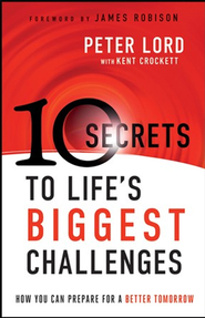 10 Secrets to Life's Biggest Challenges: How You Can Prepare For a Better Tomorrow - eBook  -     By: Peter Lord, Kent Crockett