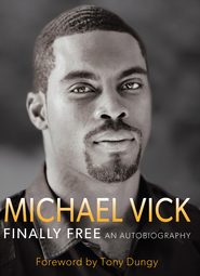 Finally Free: An Autobiography - eBook  -     By: Michael Vick