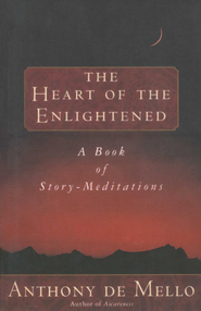 Heart of the Enlightened - eBook  -     By: Anthony De Mello