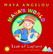 Maya's World: Izak of Lapland - eBook  -     By: Maya Angelou     Illustrated By: Lizzy Rockwell