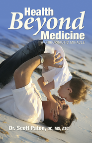 Health Beyond Medicine: A Chiropractic Miracle - eBook  -     By: Scott Paton