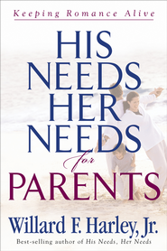His Needs, Her Needs for Parents: Keeping Romance Alive - eBook  -     By: Willard F. Harley, Jr.