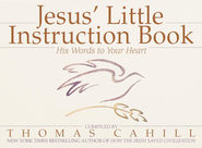 Jesus' Little Instruction Book: His Words to Your Heart  -     By: Thomas Cahill