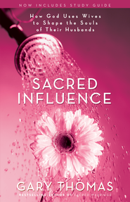 Sacred Influence: What a Man Needs from His Wife to Be the Husband She Wants - eBook  -     By: Gary L. Thomas