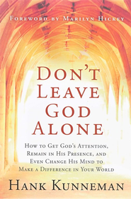 Don't Leave God Alone: How to get God's attention, remain in His presence, and Even change His mind to make a difference i - eBook  -     By: Hank Kunneman