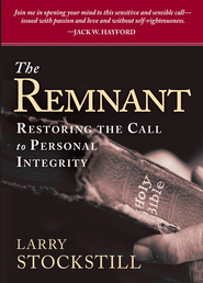 The Remnant: Restoring integrity to American ministry - eBook  -     By: Larry Stockstill
