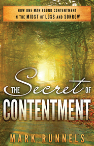 The Secret of Contentment: How One Man Found Contentment in the Midst of Loss and Sorrow - eBook  -     By: Mark Runnels