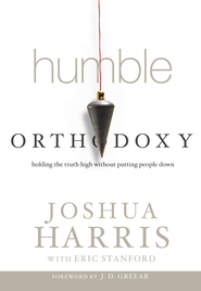 Humble Orthodoxy: Holding the Truth High Without Putting People Down - eBook  -     By: Joshua Harris