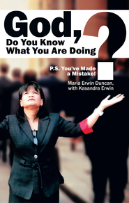 God, do you know what you are doing?: P.S. You've made a mistake! - eBook  -     By: Maria Duncan, Kasandra Erwin