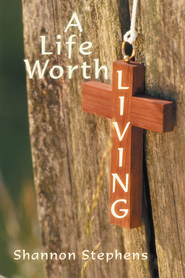 A Life Worth Living - eBook  -     By: Shannon Stephens