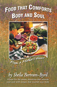 Food That Comforts Body and Soul: From a Mother's Heart - eBook  -     By: Sheila Bertram-Byrd