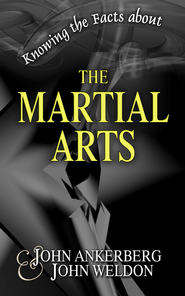 Knowing the Facts about the Martial Arts - eBook  -     By: John Ankerberg, John Weldon