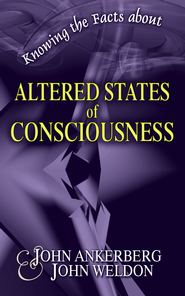 Knowing the Facts about Altered States of Consciousness - eBook  -     By: John Ankerberg, John Weldon