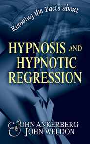 Knowing the Facts about Hypnosis and Hypnotic Regression - eBook  -     By: John Ankerberg, John Weldon