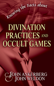 Knowing the Facts about Divination Practices and Occult Games - eBook  -     By: John Ankerberg, John Weldon