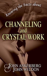 Knowing the Facts about Channeling and Crystal Work - eBook  -     By: John Ankerberg, John Weldon