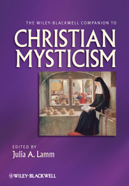 The Wiley-Blackwell Companion to Christian Mysticism - eBook  -     Edited By: Julia A. Lamm     By: Julia A. Lamm(Ed.)