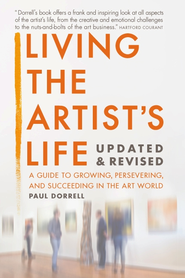 Living the Artist's Life, Updated and Revised: A Guide to Growing, Persevering, and Succeeding in the Art World - eBook  -     By: Robert Paul Dorrell