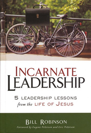 Incarnate Leadership: 5 Leadership Lessons from the Life of Jesus - eBook  -     By: Bill Robinson