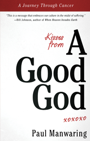 Kisses From a Good God: A Journey Through Cancer - eBook  -     By: Paul Manwaring