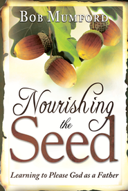 Nourishing the Seed: Learning to Please Father God - eBook  -     By: Bob Mumford