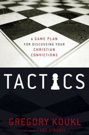 Tactics: A Game Plan for Discussing Your Christian Convictions - eBook  -     By: Gregory Koukl
