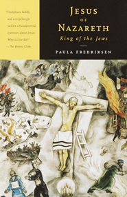 Jesus of Nazareth, King of the Jews: A Jewish Life and the Emergence of Christianity - eBook  -     By: Paula Fredriksen