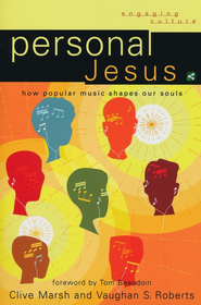 Personal Jesus: How Popular Music Shapes Our Souls - eBook  -     By: Clive Marsh & Vaughan S. Roberts