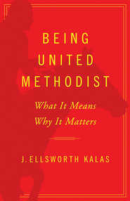 Being United Methodist: What It Means, Why It Matters - eBook  -     By: J.Ellsworth Kalas