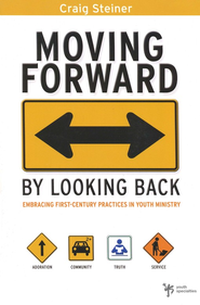 Moving Forward by Looking Back: Embracing First-Century Practices in Youth Ministry - eBook  -     By: Craig Steiner