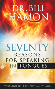 Seventy Reasons for Speaking in Tongues: Your Own Built in Spiritual Dynamo - eBook  -     By: Bill Hamon