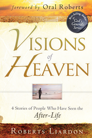 Visions of Heaven: 4 Stories of People Who Have Seen the After-Life - eBook  -     By: Roberts Liardon