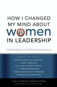 How I Changed My Mind about Women in Leadership: Compelling Stories from Prominent Evangelicals - eBook  -     By: Alan Johnson