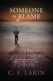 Someone to Blame - eBook  -     By: C.S. Lakin